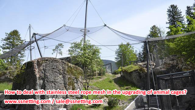How to deal with stainless steel rope mesh in the upgrading of animal cages?